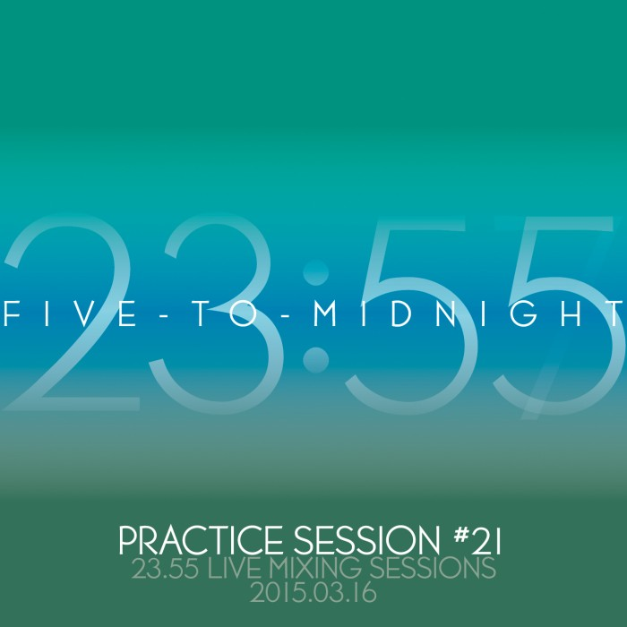 Five-to-Midnight at Practice Session #21 [2015.03.22]