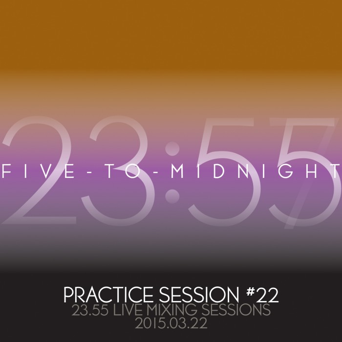 Five-to-Midnight at Practice Session #22 [2015.03.22]