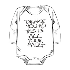 Drake you ho this is all your fault - onesie silhouette
