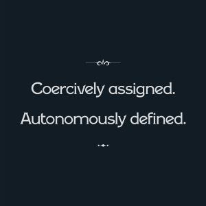Intertitle: Coercively assigned. Autonomously defined.