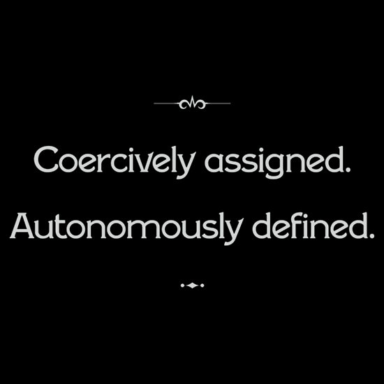 Coercively assigned, autonomously defined.
