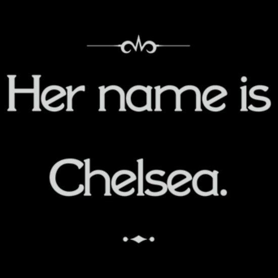 Her name is Chelsea.