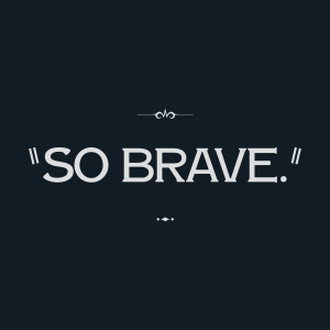 "Intertitle: ""SO BRAVE."""