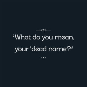 "Intertitle: ""What do you mean, your 'dead name'?"""
